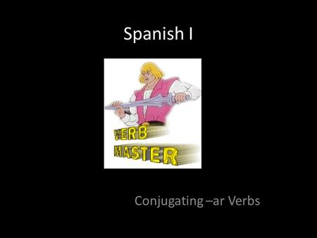 Spanish I Conjugating –ar Verbs. How to conjugate an –ar verb Take off the –ar, leaving you with a stem (Hablar becomes habl) Figure out who is doing.