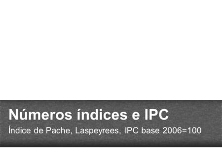 Índice de Pache, Laspeyrees, IPC base 2006=100