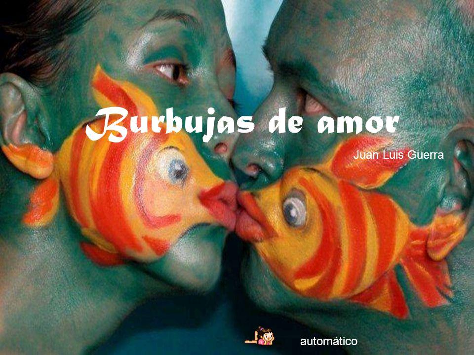Burbujas De Amor Juan Luis Guerra Automático Ppt Descargar