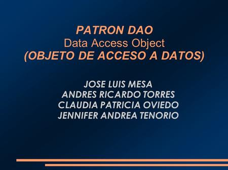 PATRON DAO Data Access Object (OBJETO DE ACCESO A DATOS)