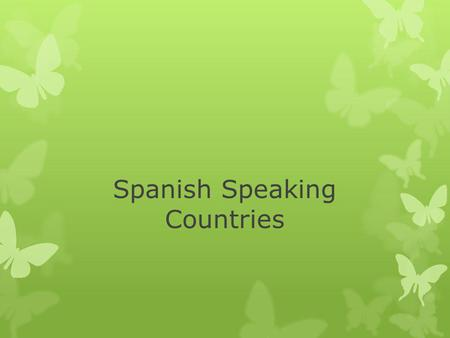 Spanish Speaking Countries. 20 1 2 3 4 5 6 7 8 9 10 11 12 13 14 15 16 17 18 19.
