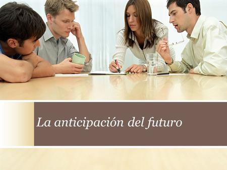 La anticipación del futuro
