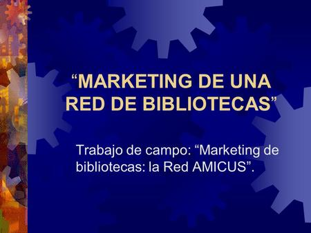 """MARKETING DE UNA RED DE BIBLIOTECAS"""
