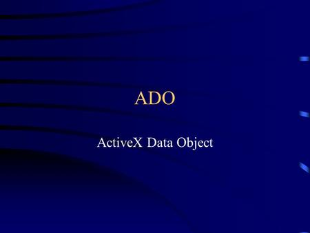ADO ActiveX Data Object.