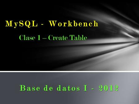 MySQL - Workbench Clase 1 – Create Table Base de datos I - 2012.