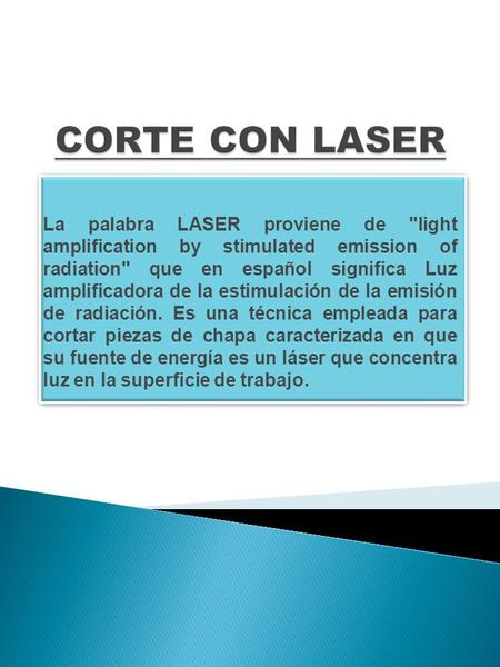 CORTE CON LASER La palabra LASER proviene de light amplification by stimulated emission of radiation que en español significa Luz amplificadora de.