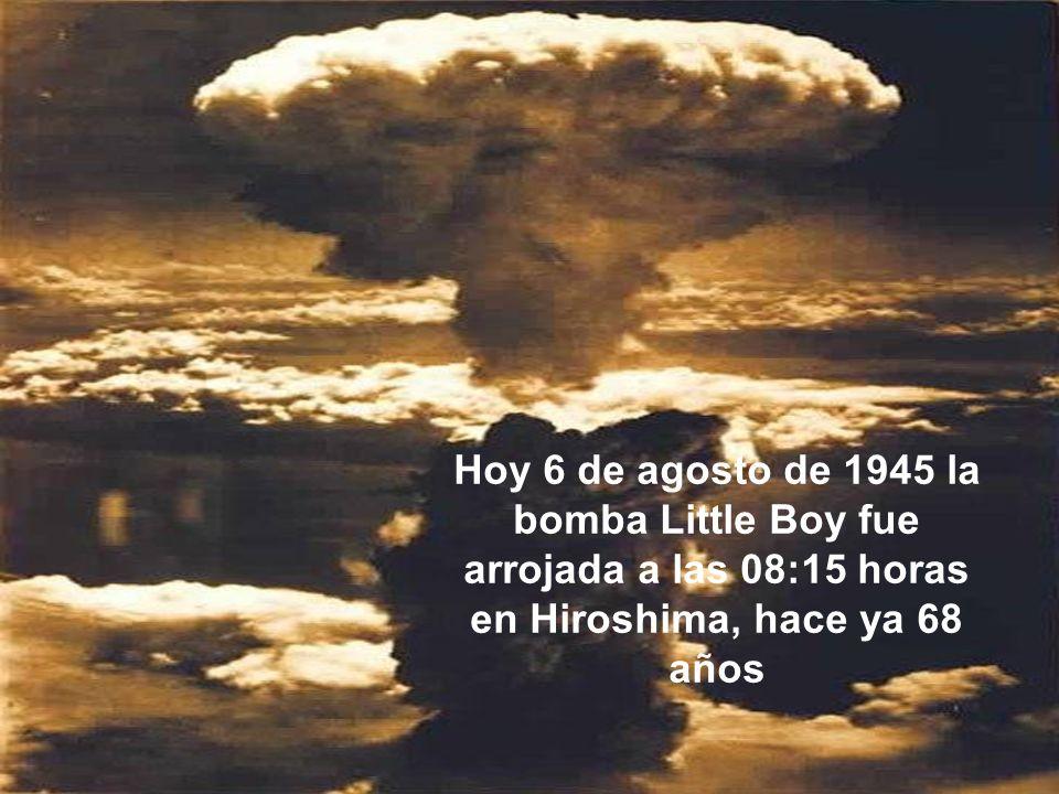 Hoy 6 de agosto de 1945 la bomba Little Boy fue arrojada a las 08:15 horas  en Hiroshima, hace ya 68 años. - ppt descargar