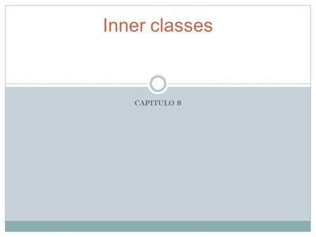 Inner classes CAPITULO 8.