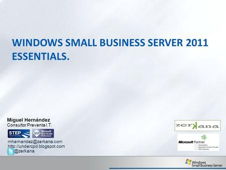 WINDOWS SMALL BUSINESS SERVER 2011 ESSENTIALS. Miguel Hernández Consultor Preventa I.T.