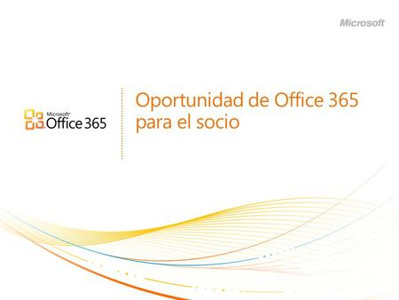 Oportunidad de Office 365 para el socio. | Copyright© 2010 Microsoft Corporation 2.