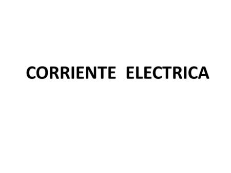 CORRIENTE ELECTRICA.