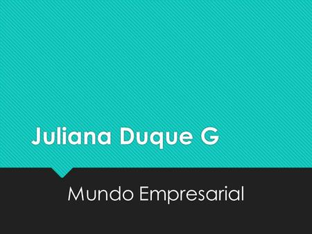 Juliana Duque G Mundo Empresarial.