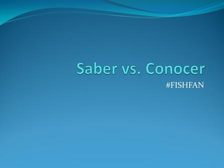 Saber vs. Conocer #FISHFAN.
