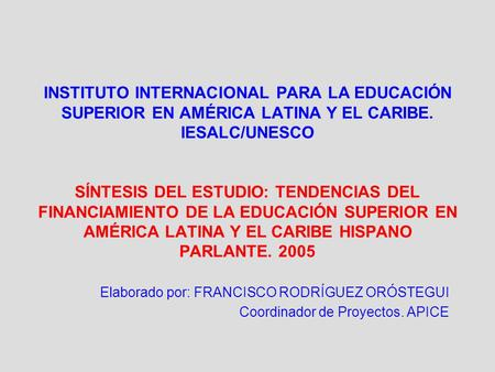 INSTITUTO INTERNACIONAL PARA LA EDUCACIÓN SUPERIOR EN AMÉRICA LATINA Y EL CARIBE. IESALC/UNESCO   SÍNTESIS DEL ESTUDIO: TENDENCIAS DEL FINANCIAMIENTO.
