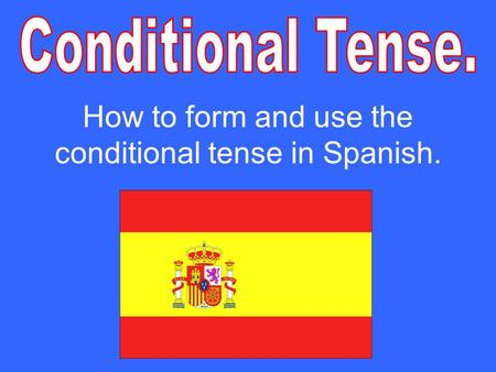 How to form and use the conditional tense in Spanish.