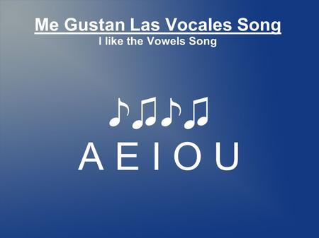 Me Gustan Las Vocales Song I like the Vowels Song A E I O U.