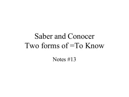 Saber and Conocer Two forms of =To Know