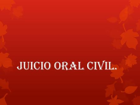 JUICIO ORAL CIVIL..