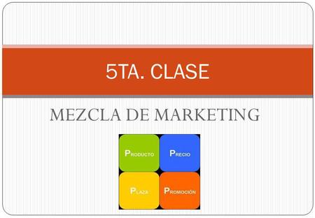 5TA. CLASE MEZCLA DE MARKETING.