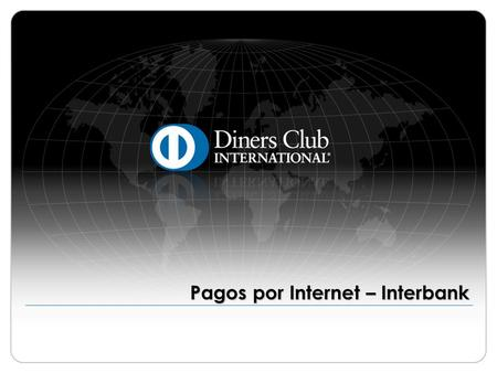 Pagos por Internet – Interbank. © 2009 Diners Club International Ltd. - Confidential and Proprietary 2 Interbank ¡Importante! Antes de iniciar es necesario.