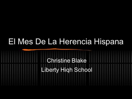El Mes De La Herencia Hispana Christine Blake Liberty Hiqh School.