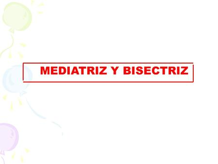 MEDIATRIZ Y BISECTRIZ.