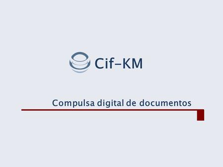 Cif-KM Compulsa digital de documentos.