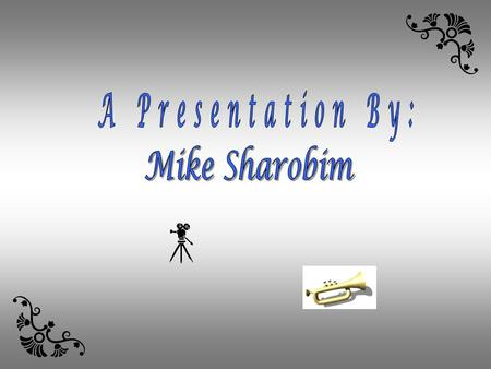 A Presentation By: Mike Sharobim.