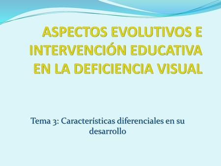 ASPECTOS EVOLUTIVOS E INTERVENCIÓN EDUCATIVA EN LA DEFICIENCIA VISUAL