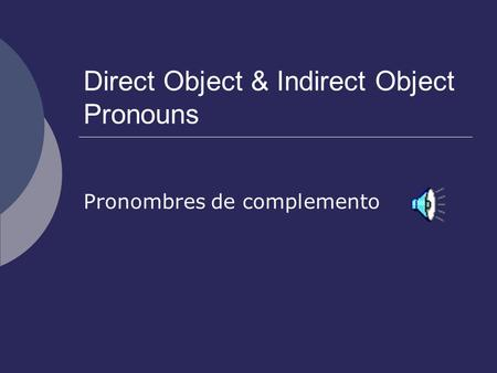 Direct Object & Indirect Object Pronouns Pronombres de complemento.