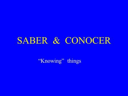 "SABER & CONOCER ""Knowing"" things. Quiz – next class You need to know: 1. the conjugations of SABER and CONOCER 2. when to use each."