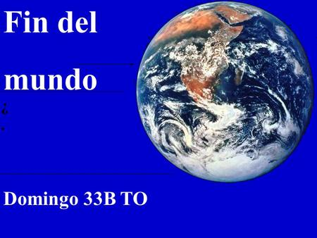Fin del mundo Domingo 33B TO ¿..