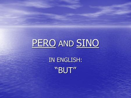 "PERO AND SINO IN ENGLISH: ""BUT"". PERO and SINO Both words mean BUT in English. Both words mean BUT in English. They are not used interchangeably. They."