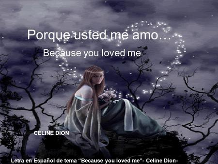 Porque usted me amo… Because you loved me CELINE DION