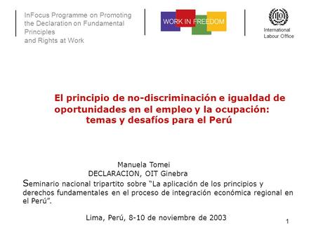 InFocus Programme on Promoting the Declaration on Fundamental Principles and Rights at Work International Labour Office 1 El principio de no-discriminación.
