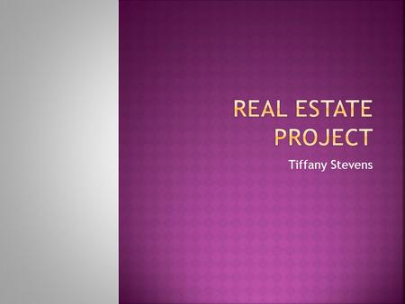 Real Estate Project Tiffany Stevens.