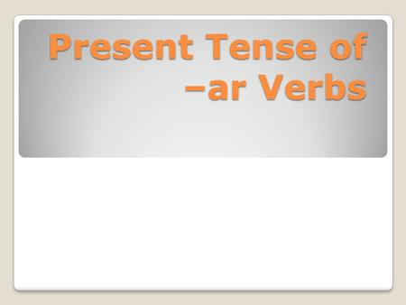 Present Tense of –ar Verbs. Conjugating Regular –ar verbs You are going to breakdown the infinitive into the verb parts. The verb estudiar= find the stem,