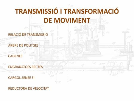 TRANSMISSIÓ I TRANSFORMACIÓ DE MOVIMENT