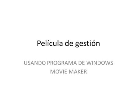 Película de gestión USANDO PROGRAMA DE WINDOWS MOVIE MAKER.