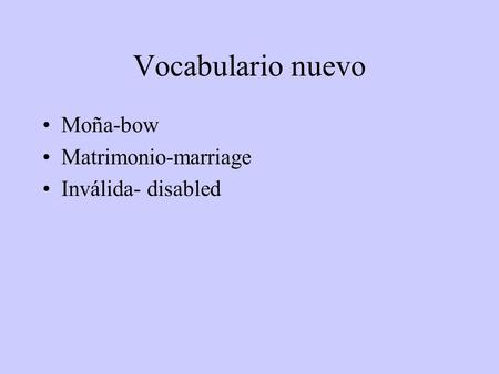Vocabulario nuevo Moña-bow Matrimonio-marriage Inválida- disabled.