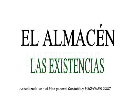 Actualizado  con el Plan general Contable y PGCPYMES 2007