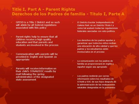 Title I, Part A - Parent Rights Derechos de los Padres de familia - Título I, Parte A GPISD is a Title I District and as such will abide by all federal.