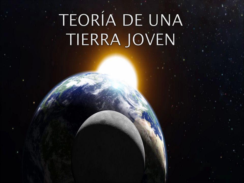 TEORÍA DE UNA TIERRA JOVEN - ppt descargar