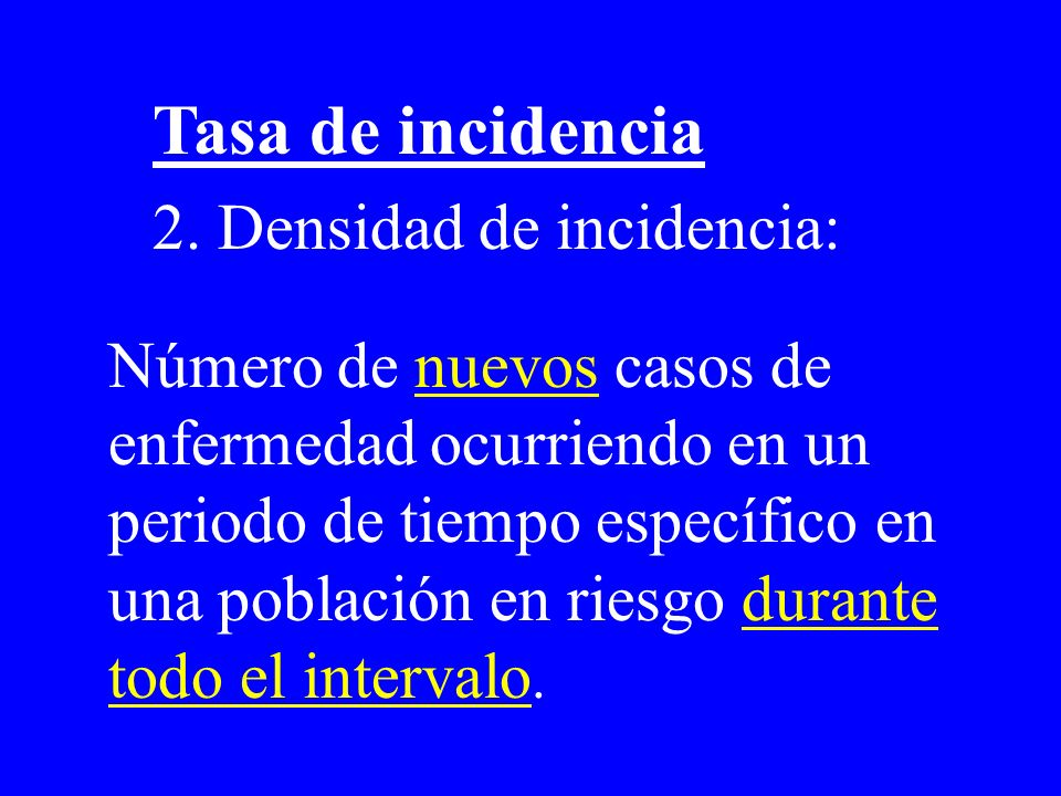 Tasa de incidencia 2. Densidad de incidencia: