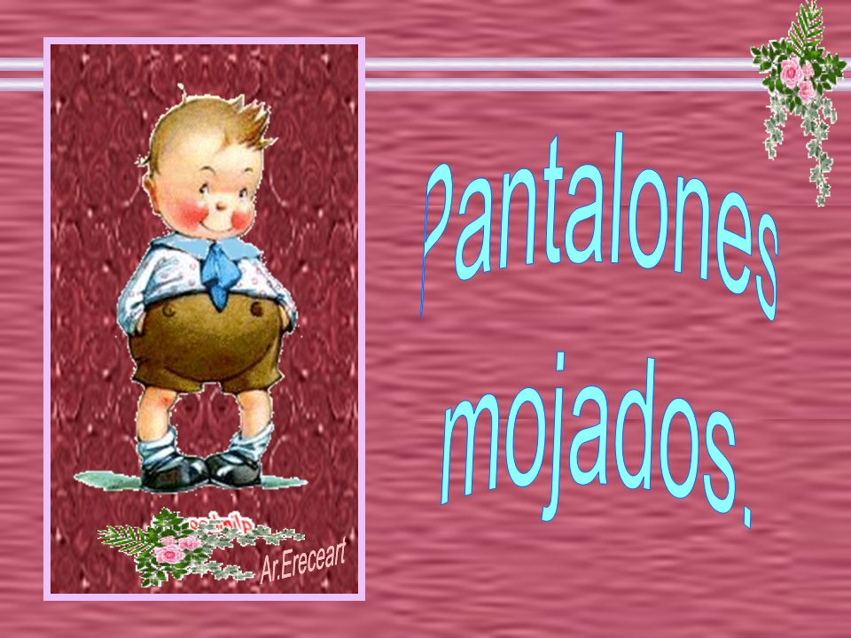 7c0023b913 Transcripción de la presentación  1 Pantalones mojados. Ar.Ereceart