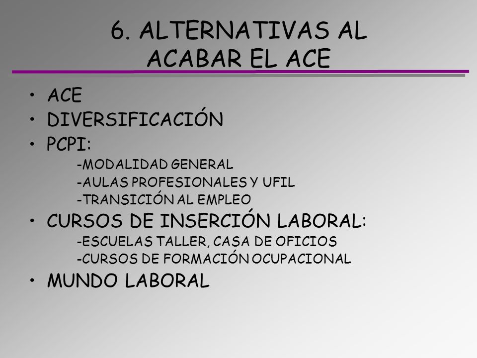 6. ALTERNATIVAS AL ACABAR EL ACE