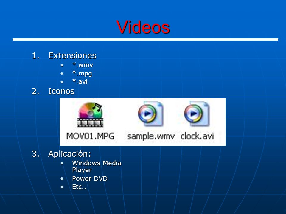 Videos Extensiones Iconos Aplicación: *.wmv *.mpg *.avi
