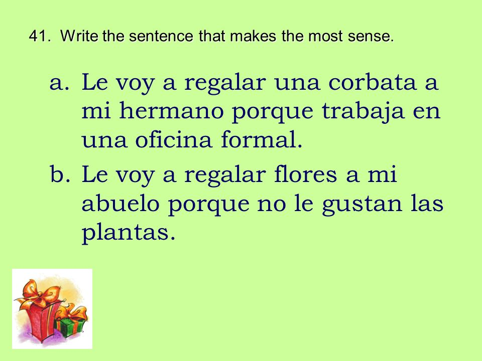 41. Write the sentence that makes the most sense.