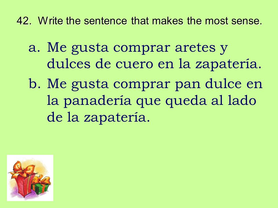 42. Write the sentence that makes the most sense.