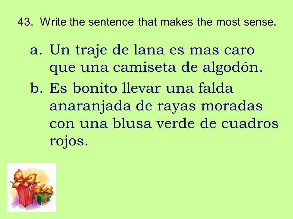 43. Write the sentence that makes the most sense.